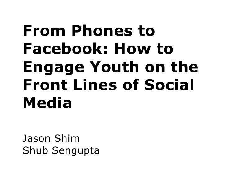 From Phones toFacebook: How toEngage Youth on theFront Lines of SocialMediaJason ShimShub Sengupta