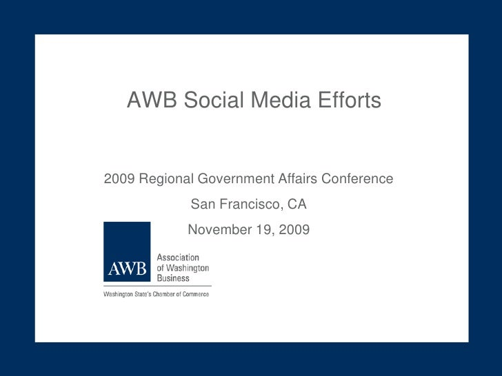 AWB Social Media Efforts<br />2009 Regional Government Affairs Conference<br />San Francisco, CA<br />November 19, 2009<br />