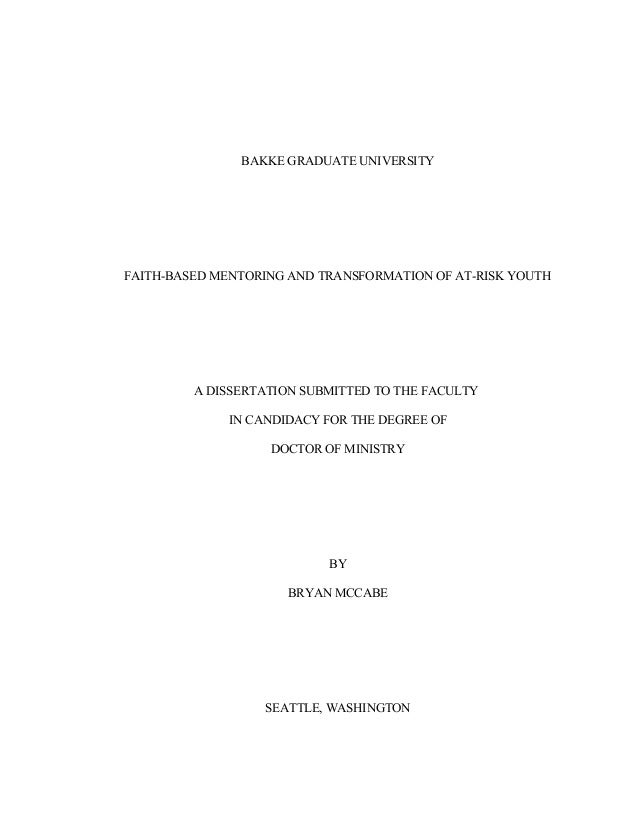BAKKE GRADUATE UNIVERSITY FAITH-BASED MENTORING AND TRANSFORMATION OF AT-RISK YOUTH A DISSERTATION SUBMITTED TO THE FACULT...