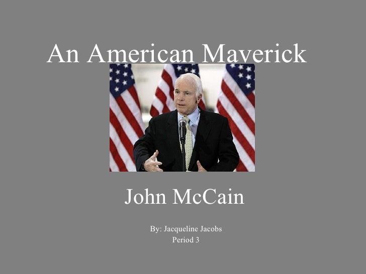 John McCain By: Jacqueline Jacobs Period 3 An American Maverick