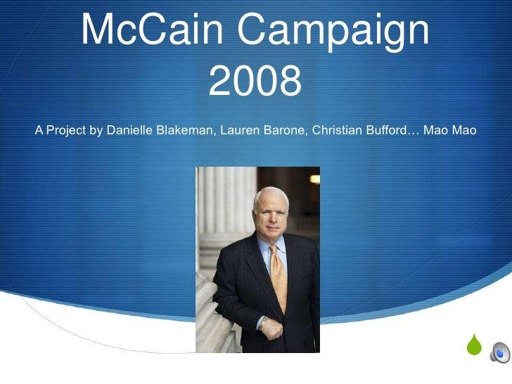 McCain Campaign 2008<br />A Project by Danielle Blakeman, Lauren Barone, Christian Bufford… Mao Mao<br />