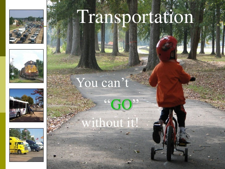 """Transportation   You can't     """"GO"""" without it!"""