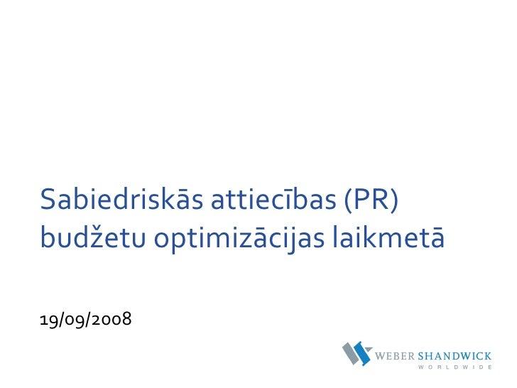 Sabiedriskās attiecības (PR) budžetu optimizācijas laikmetā  19/09/2008