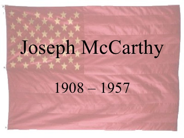 Joseph McCarthy 1908 – 1957