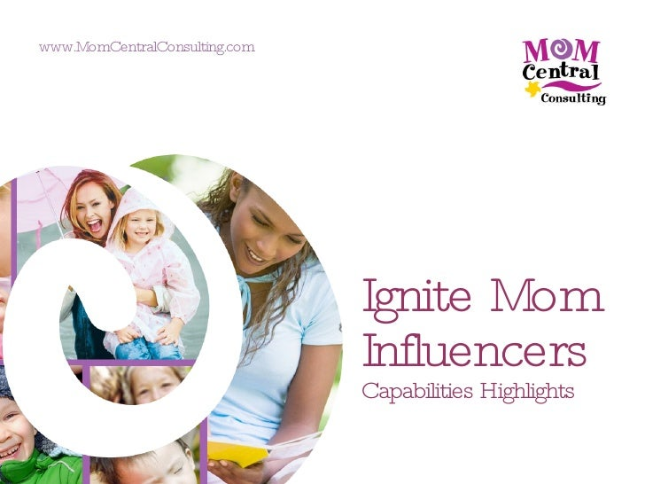 Ignite Mom Influencers   Capabilities Highlights www.MomCentralConsulting.com