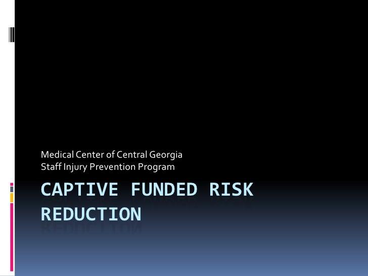 Captive Funded Risk Reduction<br />Medical Center of Central Georgia<br />Staff Injury Prevention Program<br />