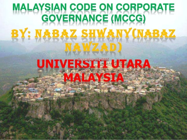 MALAYSIAN CODE ON CORPORATE    GOVERNANCE (MCCG)BY: NABAZ SHWANY(NABAZ        NAWZAD)    UNIVERSITI UTARA       MALAYSIA