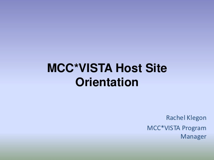 MCC*VISTA Host Site Orientation<br />Rachel Klegon<br />MCC*VISTA Program Manager<br />