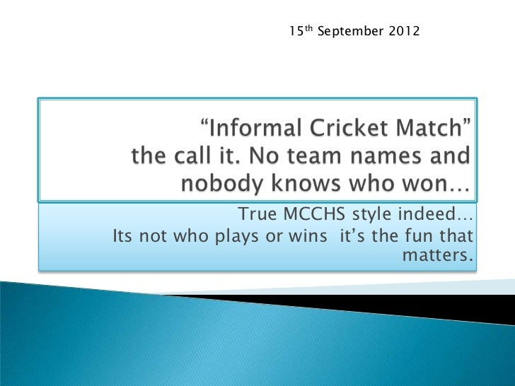 15th September 2012               True MCCHS style indeed…Its not who plays or wins it's the fun that                     ...