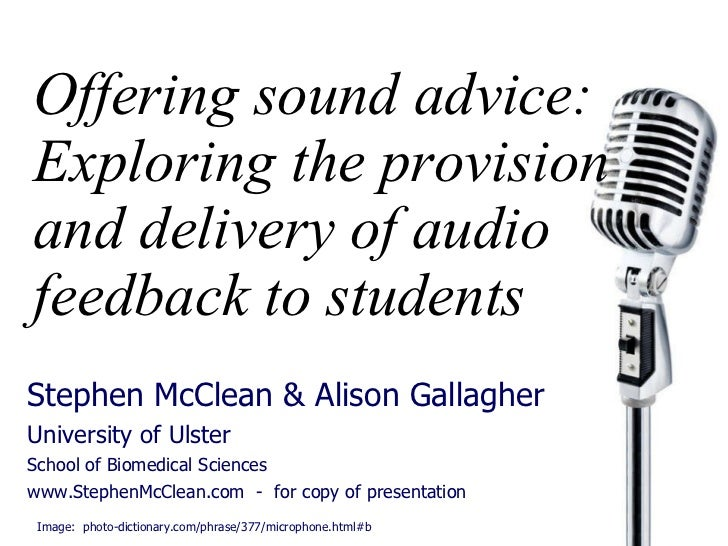 Offering sound advice: Exploring the provision and delivery of audio feedback to students Stephen McClean & Alison Gallagh...