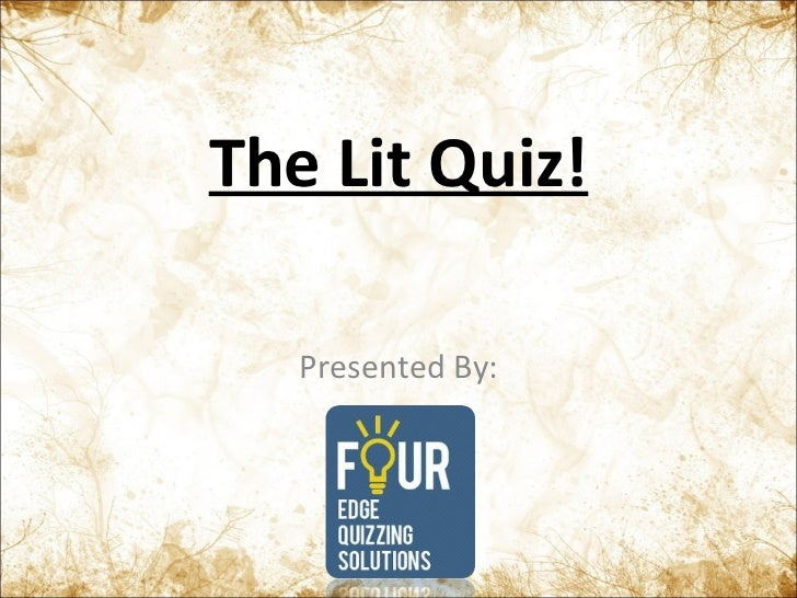 The Lit Quiz! Presented By: