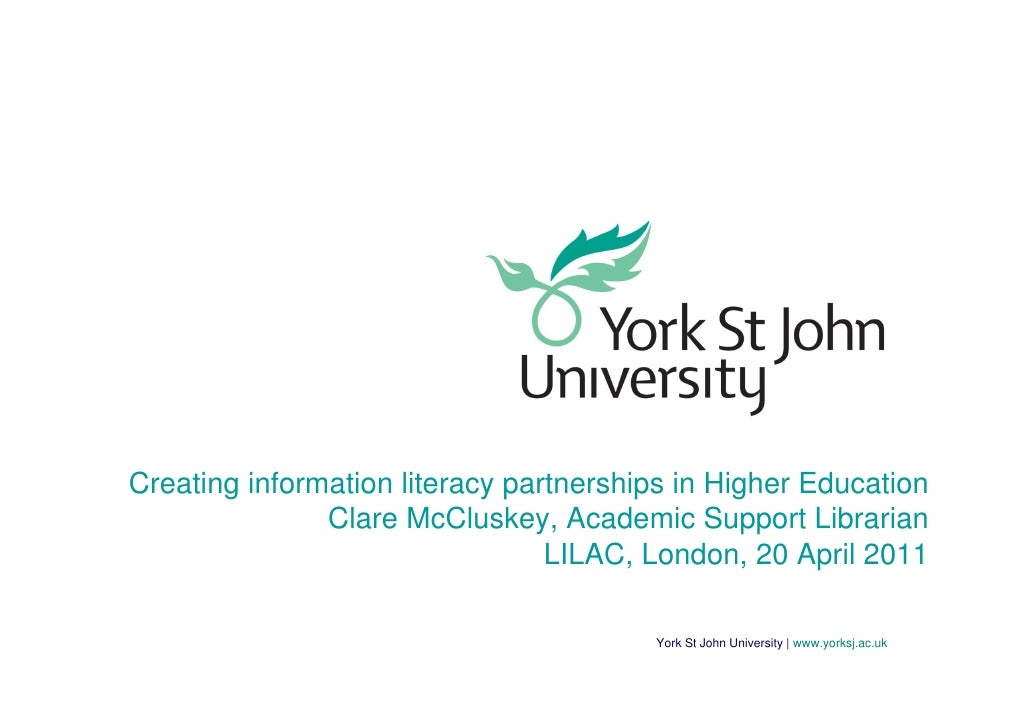Creating information literacy partnerships in Higher Education               Clare McCluskey, Academic Support Librarian  ...