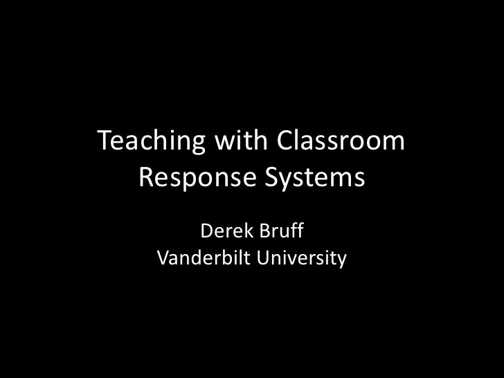 Teaching with Classroom Response Systems<br />Derek BruffVanderbilt University<br />