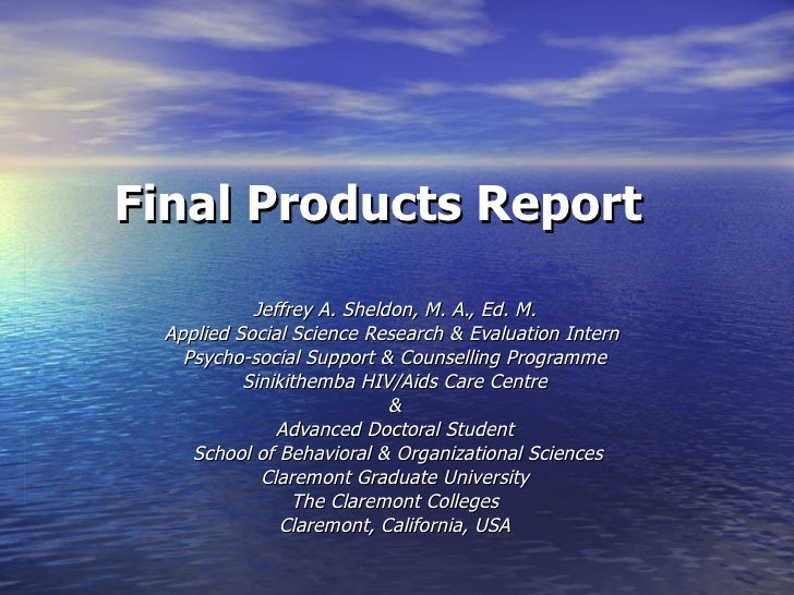 Final Products Report           Jeffrey A. Sheldon, M. A., Ed. M. Applied Social Science Research & Evaluation Intern   Ps...