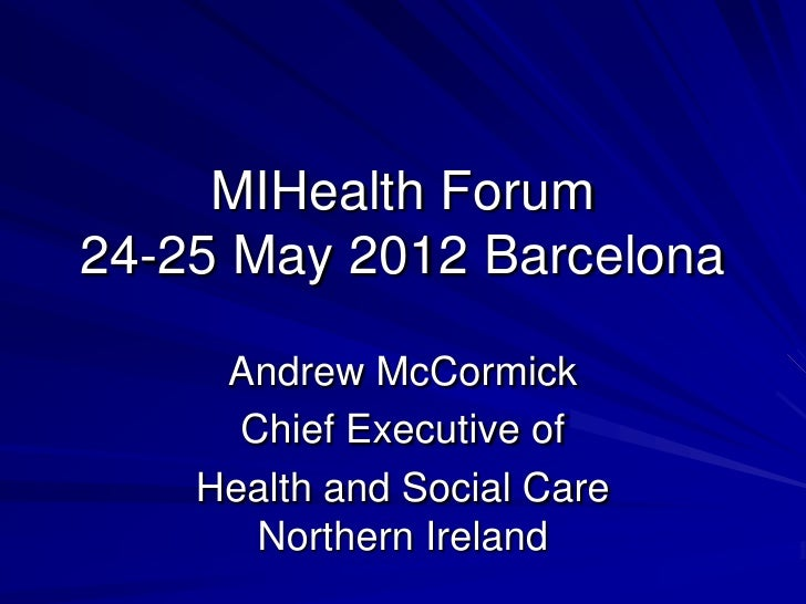MIHealth Forum24-25 May 2012 Barcelona     Andrew McCormick      Chief Executive of    Health and Social Care       Northe...