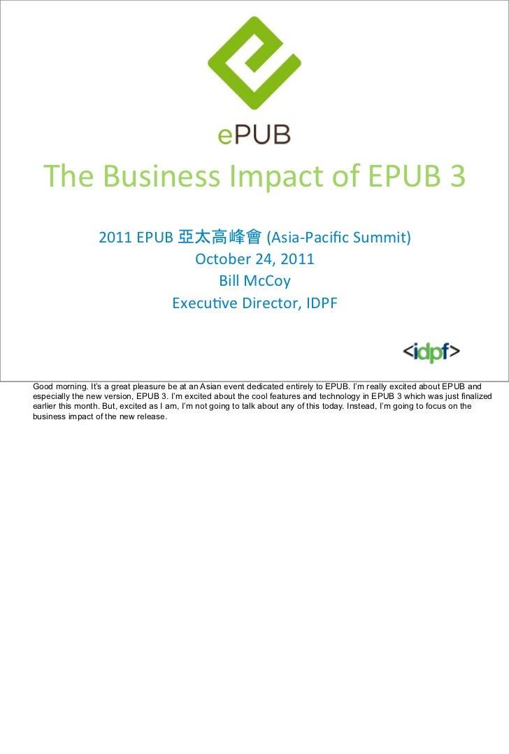 The Business Impact of EPUB 3                 2011 EPUB 亞太高峰會 (Asia-‐Pacific Summit)                    ...