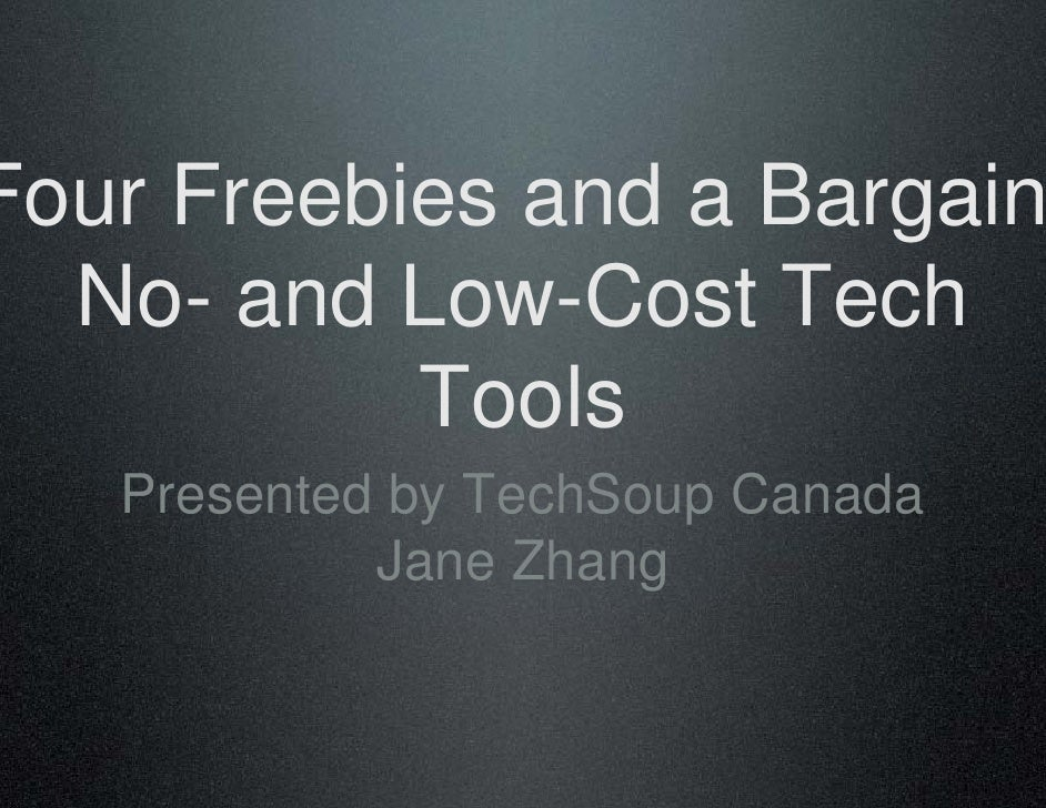 Four Freebies and a Bargain   No- and Low-Cost Tech            Tools    Presented by TechSoup Canada             Jane Zhang