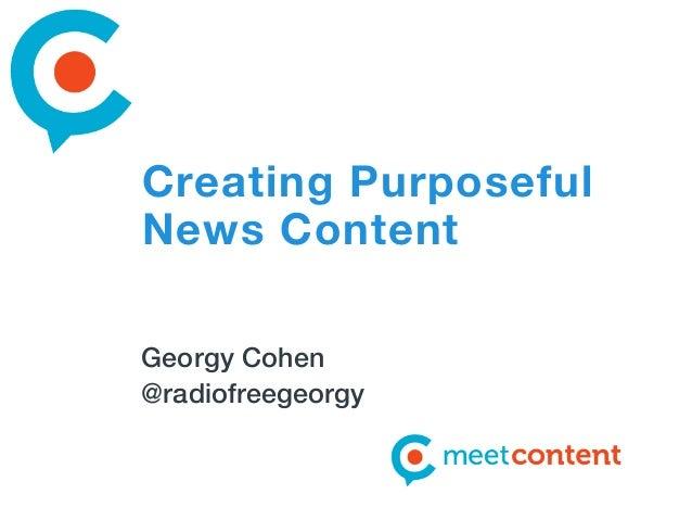 Creating Purposeful News Content Georgy Cohen @radiofreegeorgy