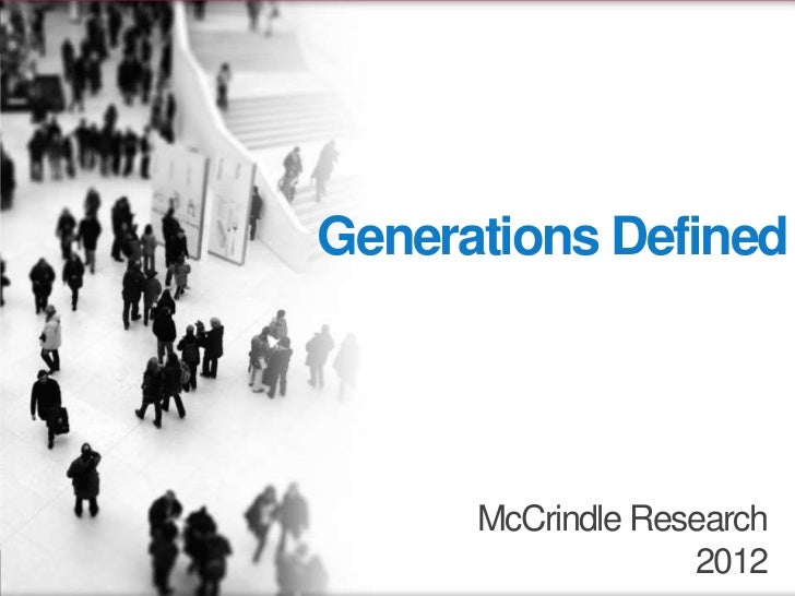 Generations Defined      McCrindle Research                   2012