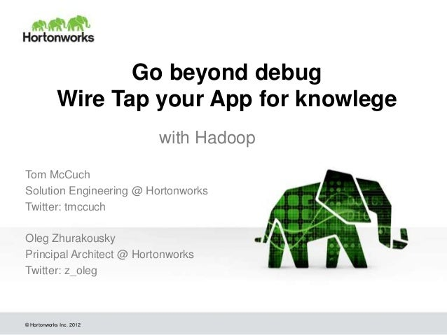 Go Beyond 'Debug': Wire Tap your App for Knowledge with Hadoop