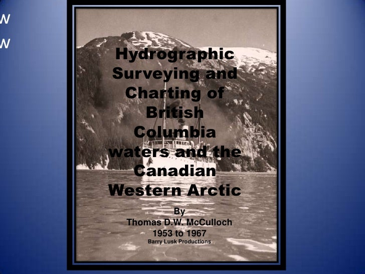 ww<br />Hydrographic Surveying and Charting of British Columbia waters and the Canadian Western Arctic<br />By<br />Thomas...