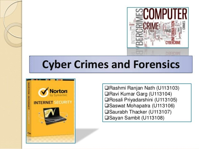 Cyber Crimes and Forensics Rashmi Ranjan Nath (U113103) Ravi Kumar Garg (U113104) Rosali Priyadarshini (U113105) Saswa...