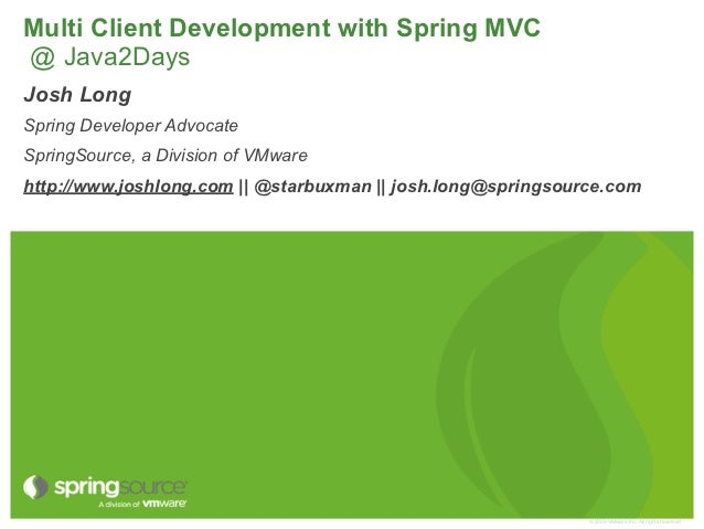 Multi Client Development with Spring MVC@ Java2DaysJosh LongSpring Developer AdvocateSpringSource, a Division of VMwarehtt...