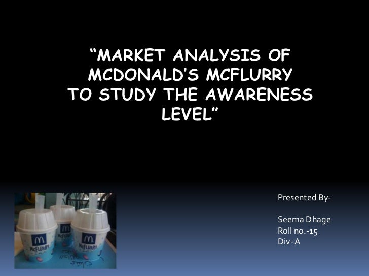 """""""MARKET ANALYSIS OF  MCDONALD'S MCFLURRYTO STUDY THE AWARENESS         LEVEL""""                  Presented By-              ..."""