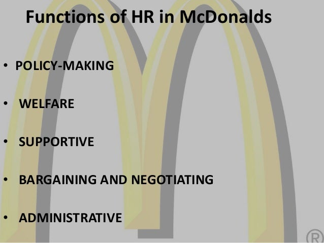 hrm policies of mcdonalds Report on mcdonald's hr - - working hours - performance reviews - vacations - employee benefits - personnel policies - safety measures and regulations the orientation is performed by human resource management mcdonald's on web mcdonald's international.