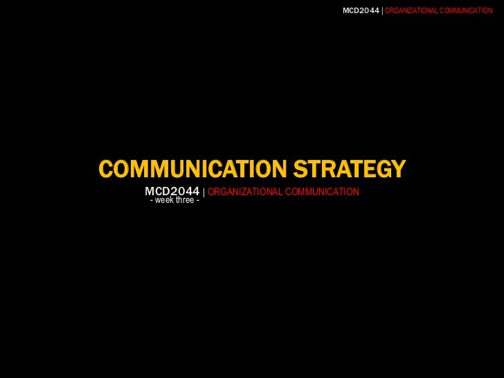 COMMUNICATION STRATEGYMCD2044| ORGANIZATIONAL COMMUNICATION<br /> - week three -<br />