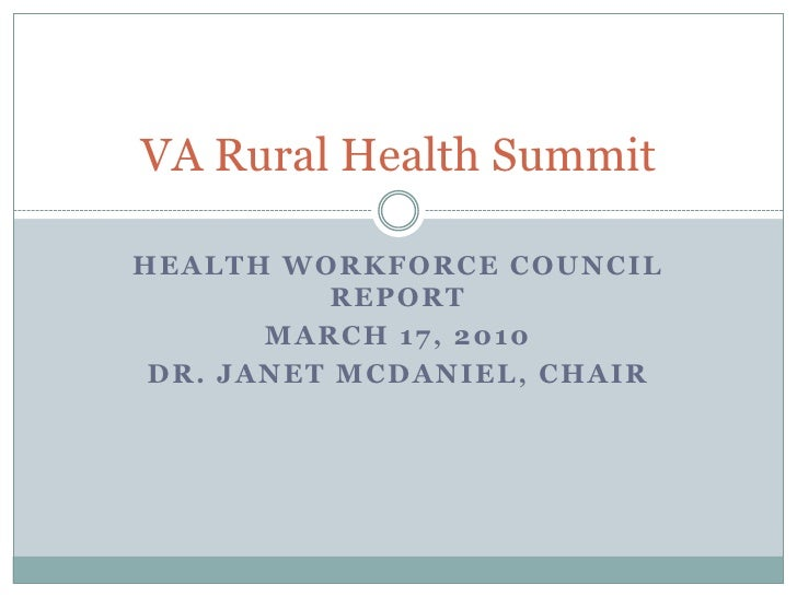 Health Workforce Council Report<br />March 17, 2010<br />Dr. JANET McDaniel, cHAIR<br />VA Rural Health Summit<br />