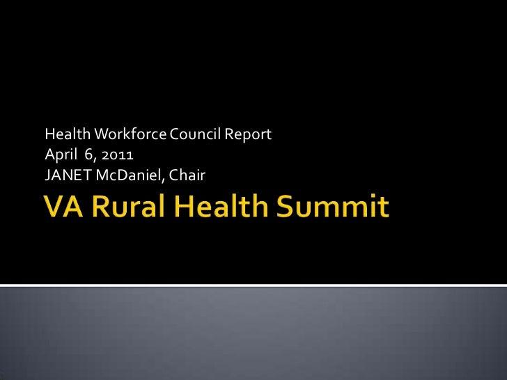 VA Rural Health Summit<br />Health Workforce Council Report<br />April  6, 2011<br />JANET McDaniel, Chair<br />