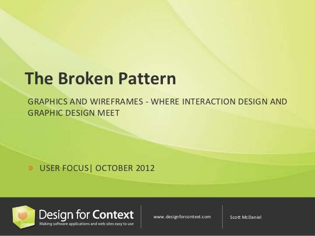 The Broken PatternGRAPHICS AND WIREFRAMES - WHERE INTERACTION DESIGN ANDGRAPHIC DESIGN MEET» USER FOCUS| OCTOBER 2012     ...