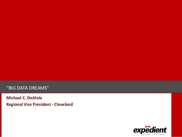 """BIG DATA DREAMS""Michael C. DeAloiaRegional Vice President - Cleveland"