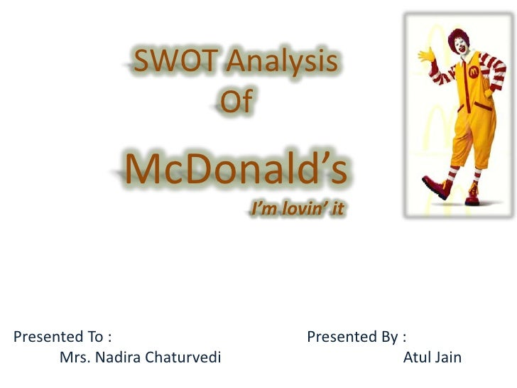 SWOT Analysis<br />Of<br />McDonald's<br />                           I'm lovin' it<br />Presented To :<br />            M...