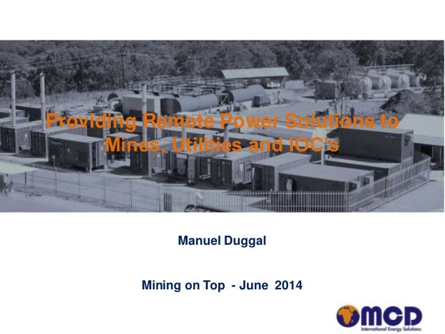 Providing Remote Power Solutions to Mines, Utilities and IOC's Manuel Duggal Mining on Top - June 2014