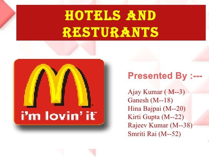HOTELS AND RESTURANTS Presented By :--- Ajay Kumar ( M--3) Ganesh (M--18) Hina Bajpai (M--20) Kirti Gupta (M--22) Rajeev K...