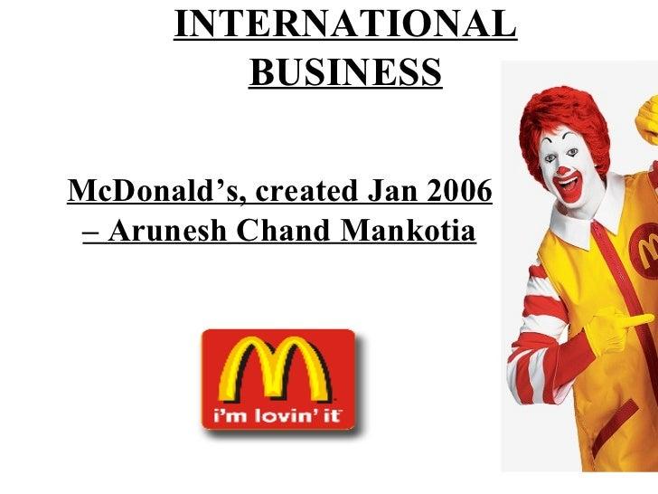 INTERNATIONAL          BUSINESSMcDonald's, created Jan 2006 – Arunesh Chand Mankotia