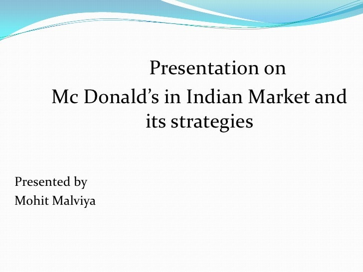 Presentation on <br />Mc Donald's in Indian Market and       its strategies<br />Presented by<br />MohitMalviya<br />