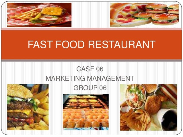 FAST FOOD RESTAURANT         CASE 06  MARKETING MANAGEMENT        GROUP 06