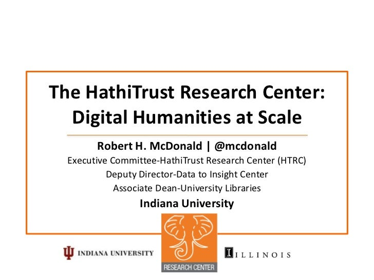 The HathiTrust Research Center:  Digital Humanities at Scale        Robert H. McDonald | @mcdonald  Executive Committee-Ha...