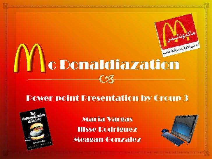 c Donaldiazation<br />Power point Presentation by Group 3<br />Maria Vargas<br />Illsse Rodriguez<br />Meagan Gonzalez<br />