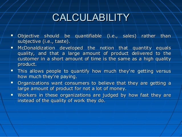 mcdonaldization on calculability The mcdonaldization of sports he suggests that what we have witnessed is the 'mcdonaldization of society' calculability.