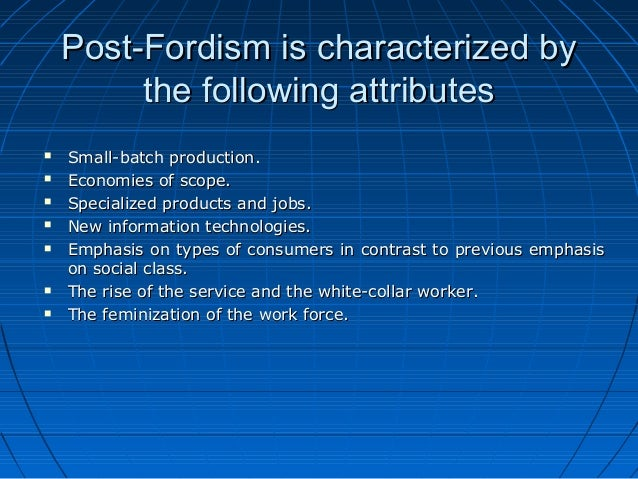 essay on fordism and post fordism Definitions of fordism are varied, numerous and at times conflicting this essay discusses which features are pertinent to and uniquely defining of fordism rather than taylorism, sloanism.