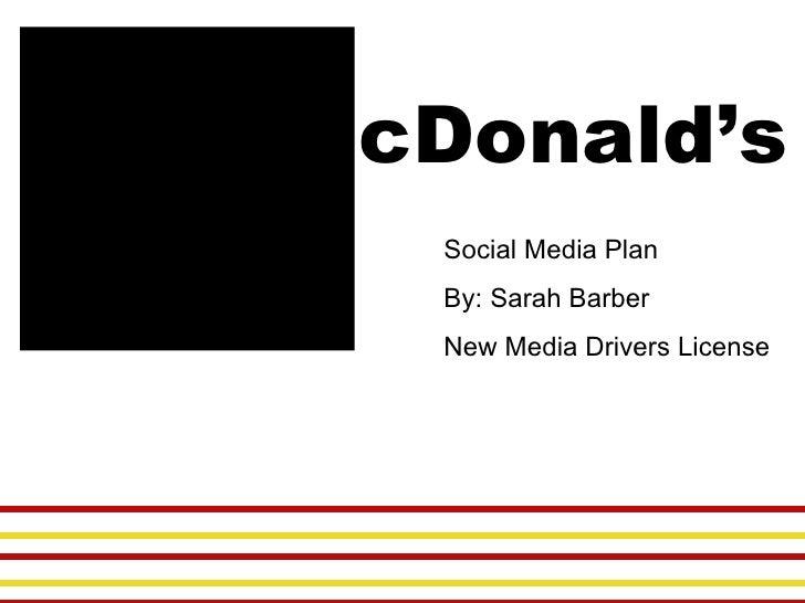 cDonald's Social Media Plan By: Sarah Barber New Media Drivers License