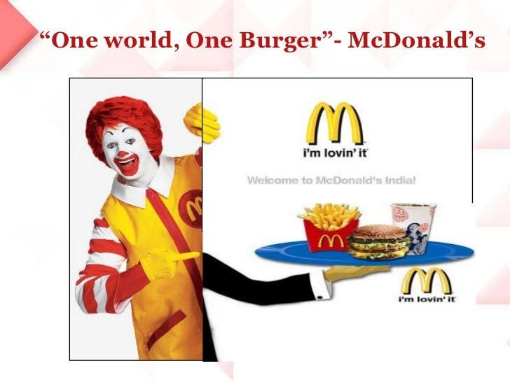 """ One world, One Burger""- McDonald's"