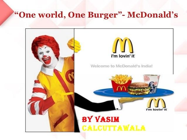 """One world, One Burger""- McDonald's              By VASIM              CAlCuttAwAlA"