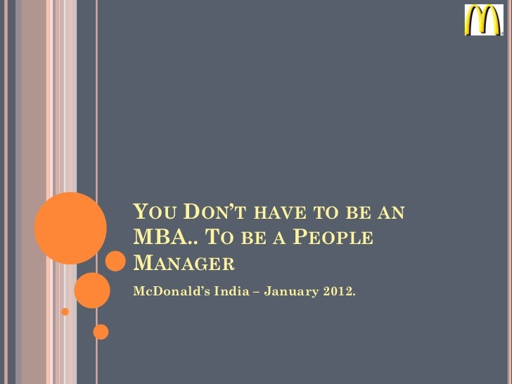 YOU DON'T HAVE TO BE ANMBA.. TO BE A PEOPLEMANAGERMcDonald's India – January 2012.
