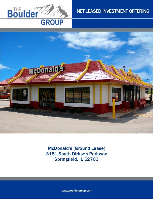 NET LEASED INVESTMENT OFFERING www.bouldergroup.com McDonald's (Ground Lease) 3151 South Dirksen Parkway Springfield, IL 6...