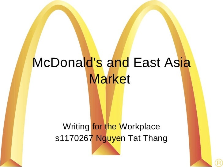 McDonalds and East Asia       Market     Writing for the Workplace   s1170267 Nguyen Tat Thang